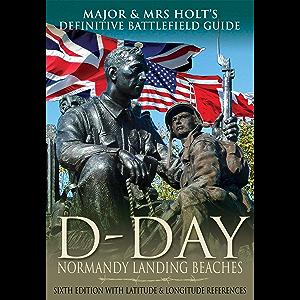 D-Day Normandy Landing Beaches (Major & Mrs Holt's Definitive Battlefield Guide)