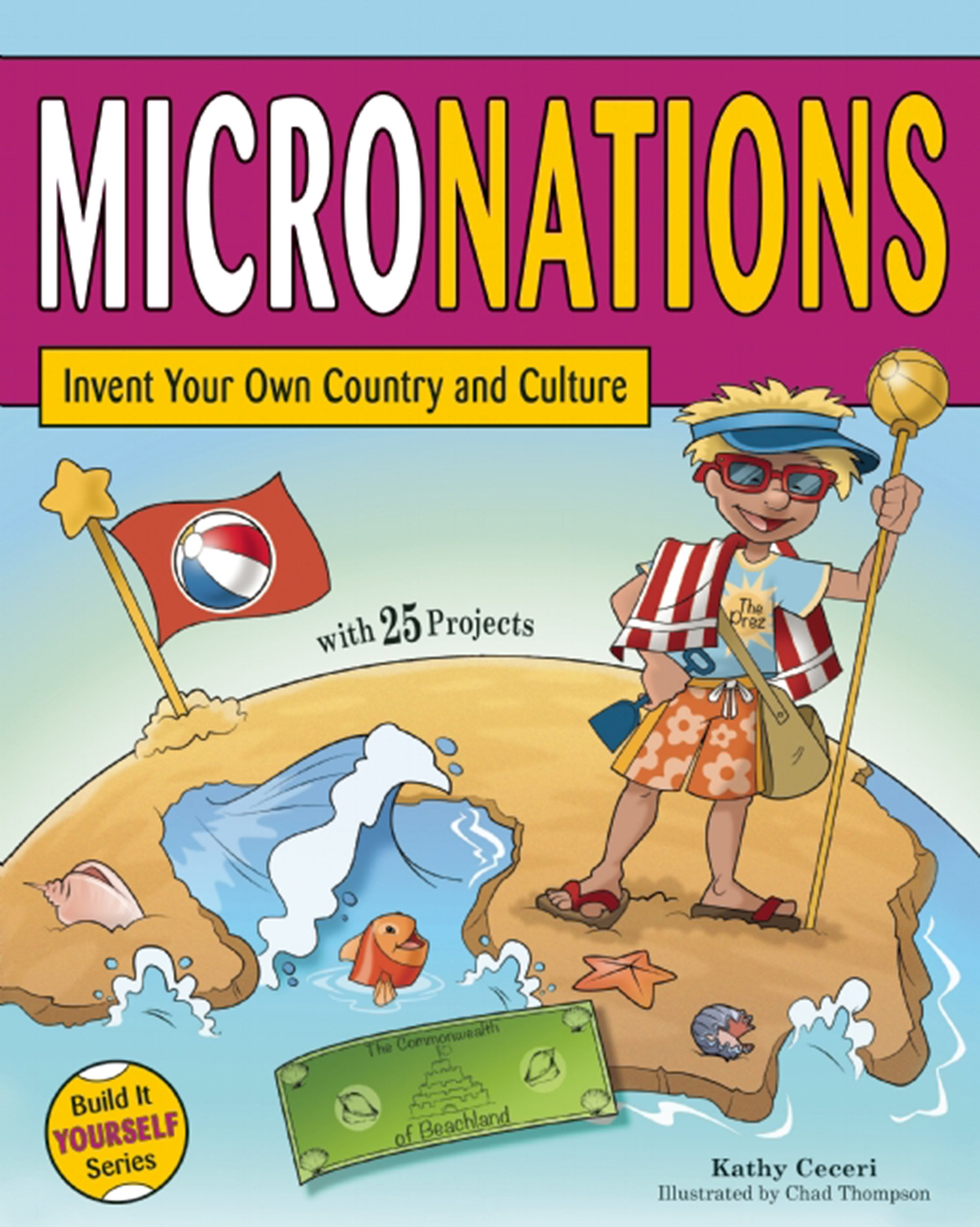 MICRONATIONS: Invent Your Own Country and Culture with 25 Projects ...