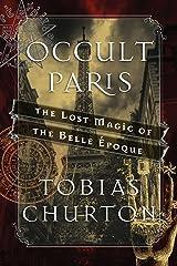 Occult Paris: The Lost Magic of the Belle Époque Kindle Edition