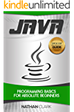 Java: Programming Basics for Absolute Beginners (Step-By-Step Java Book 1)