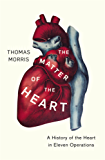The Matter of the Heart: A History of the Heart in Eleven Operations