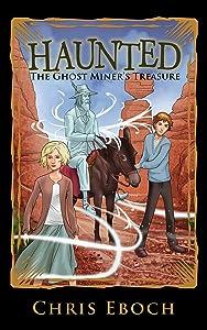 The Ghost Miner's Treasure (Haunted Book 4)