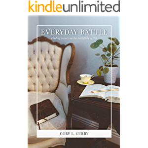 Everyday Battle: Finding victory on the battlefield of life