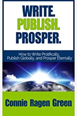 Write. Publish. Prosper. How to Write Prolifically, Publish Globally, and Prosper Eternally Kindle Edition