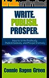 Write. Publish. Prosper. How to Write Prolifically, Publish Globally, and Prosper Eternally