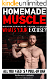 HomeMade Muscle: All You Need is a Pull up Bar (Motivational Bodyweight Workout Guide)