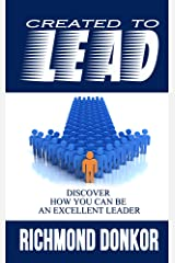 Created to Lead:  How You Can Be an Excellent Leader Kindle Edition