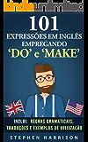 """101 Expressões Em Inglês Empregando """"Do"""" e """"Make"""" (English Edition)"""