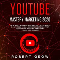 YouTube Mastery Marketing 2020: The Ultimate Beginners Guide with the Latest Secrets on How to Do Social Media Business…