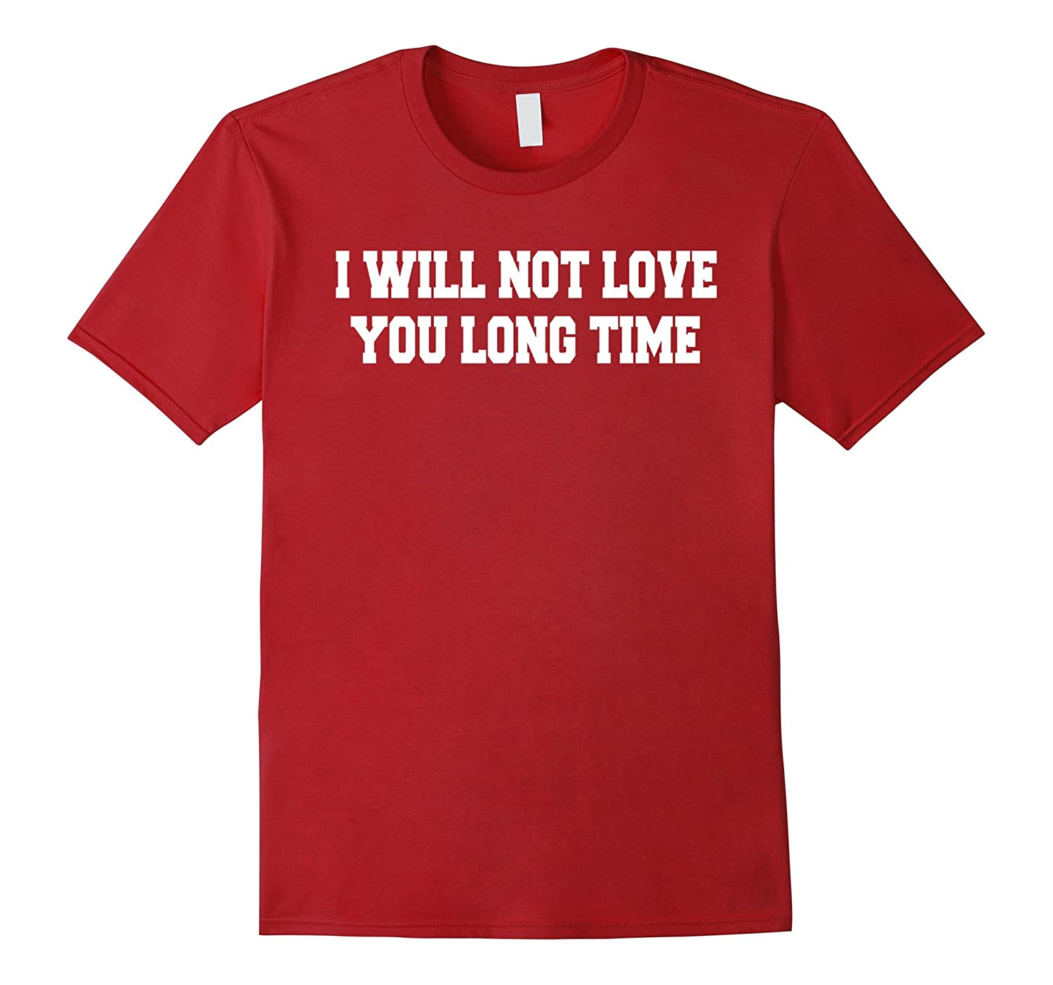 I will not love you long time T-shirt-TH