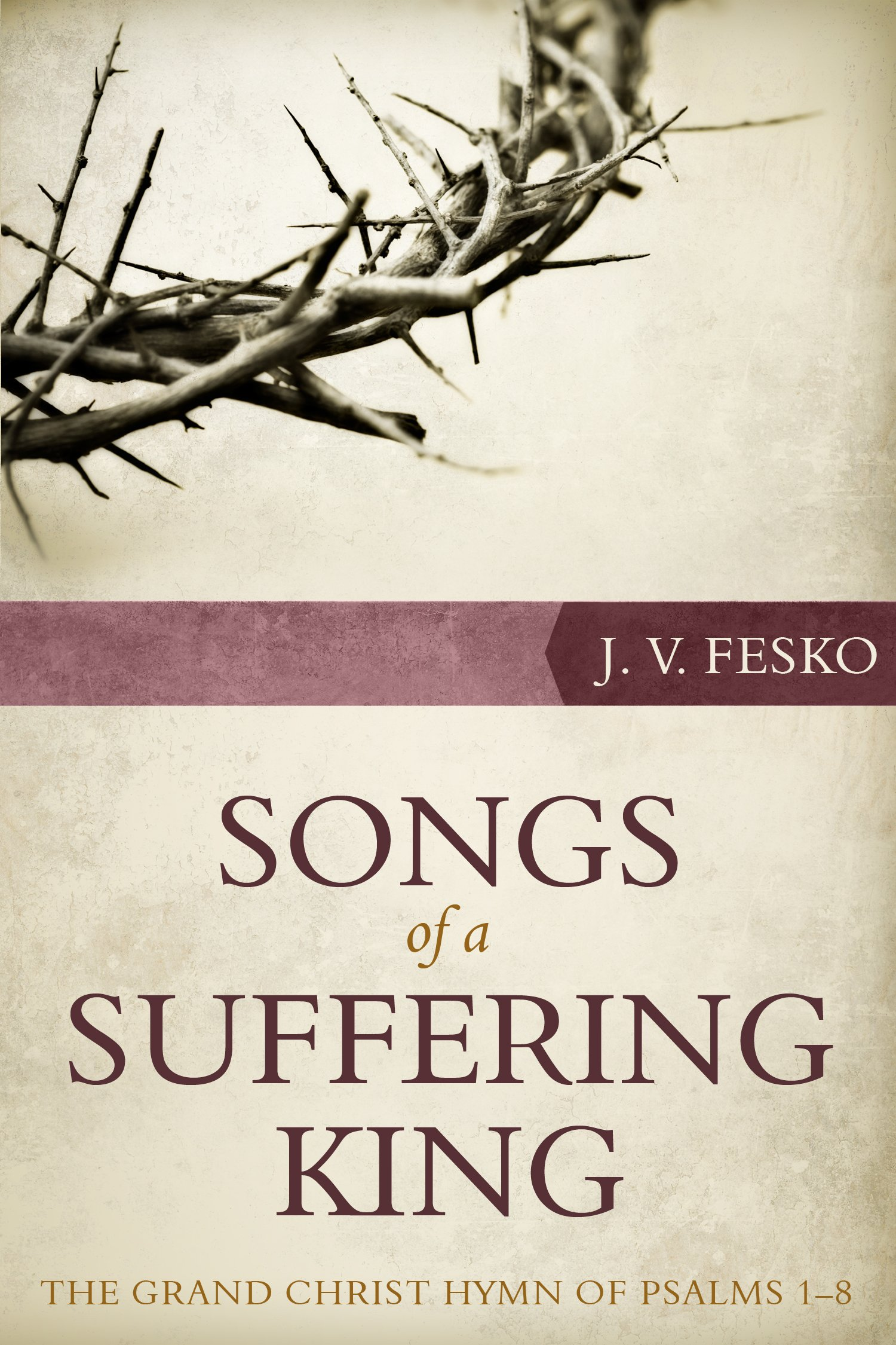 Download Songs of a Suffering King: The Grand Christ Hymn of Psalms 1 8 pdf epub