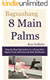 Baguazhang 8 Main Palms: Step-by-Step Instruction in a Cheng Style Bagua Form with Internal Body Mechanics (English Edition)