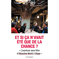"""Et si ça n'avait été que de la chance ? """" L'aventure sans filtre d'Attractive World à Shapr """" (French Edition)"""