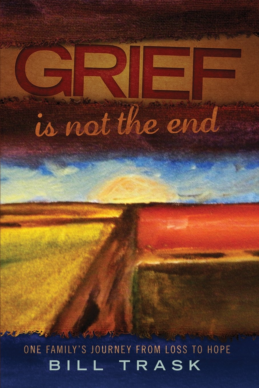 Grief Is Not The End--One Family's Journey From Loss to Hope PDF