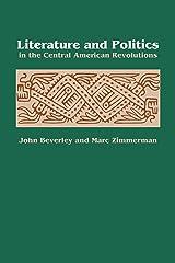 Literature and Politics in the Central American Revolutions (New Interpretations of Latin America Series) Kindle Edition