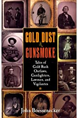 Gold Dust and Gunsmoke: Tales of Gold Rush Outlaws, Gunfighters, Lawmen, and Vigilantes Paperback