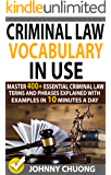 Criminal Law Vocabulary In Use: Master 400+ Essential Criminal Law Terms And Phrases Explained With Examples In 10 Minutes A Day
