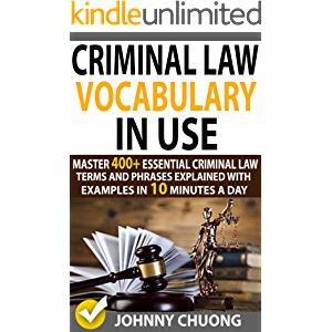 Criminal Law Vocabulary In Use: Master 400+ Essential Criminal Law Terms And Phrases Explained With Examples In 10…