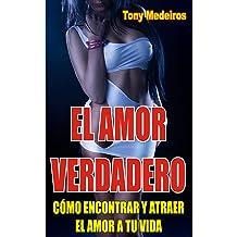 EL AMOR VERDADERO: Cómo Encontrar y Atraer el Amor a Tu Vida (Spanish Edition) Nov 9, 2017