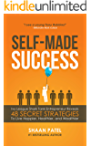 Self-Made Success: 48 Secret Strategies To Live Happier, Healthier, And Wealthier