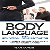 Body Language: Body Language and Non-Verbal Communication: How to Detect Lies and