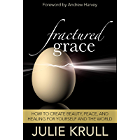Fractured Grace: How to Create Beauty, Peace and Healing for Yourself and the World (English Edition)