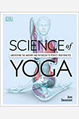 Science of Yoga: Understand the Anatomy and Physiology to Perfect your Practice Kindle Edition