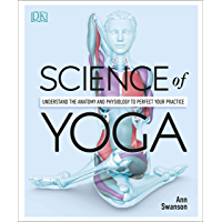 Science of Yoga: Understand the Anatomy and Physiology to Perfect your Practice (English Edition)