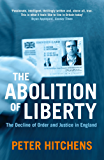 The Abolition Of Liberty: The Decline of Order and Justice in England (English Edition)