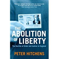 The Abolition Of Liberty: The Decline of Order and Justice in England