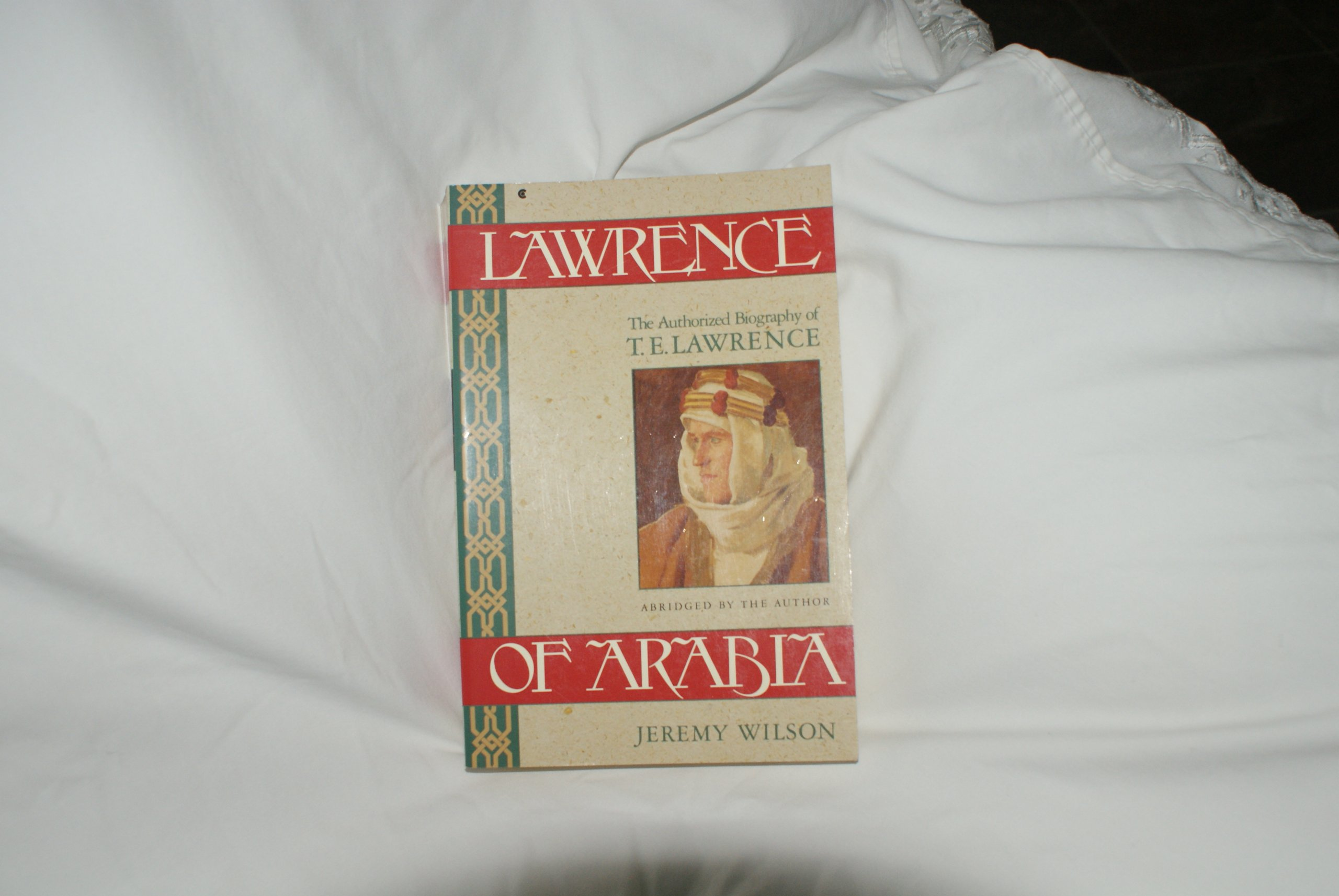 Lawrence of Arabia: The Authorized Biography of T.E. Lawrence:  Amazon.co.uk: Jeremy Wilson: 9780020826620: Books