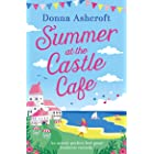 Summer at the Castle Cafe: An utterly perfect feel good romantic comedy (Castle Cove Series Book 1)