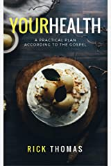 Your Health: A practical plan according to the Gospel Kindle Edition