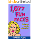 1,077 Fun Facts: To Leave You In Disbelief