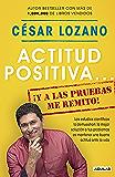 Actitud positiva... ¡y a las pruebas me remito! (Spanish Edition)