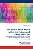 The Role of Social Media within the Fashion and Luxury Industries: Depicting Social Media's possible role within the peculiar communication strategy carried by a Fashion or Luxury company