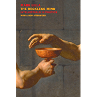 The Reckless Mind: Intellectuals in Politics: Revised Edition