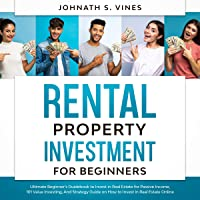 Rental Property Investment for Beginners: Ultimate Beginner's Guidebook to Invest in Real Estate for Passive Income, 101…