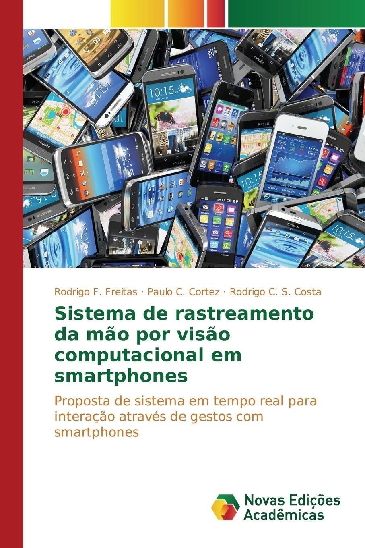 Sistema de rastreamento da mão por visão computacional em smartphones (Portuguese Edition): Freitas Rodrigo F., Cortez Paulo C., Costa Rodrigo C. S.: ...