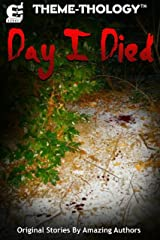 Theme-Thology: Day I Died Kindle Edition