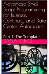 Advanced Shell Script Programming for Business Continuity and Data Center Automation: Part 1: The Template Kindle Edition