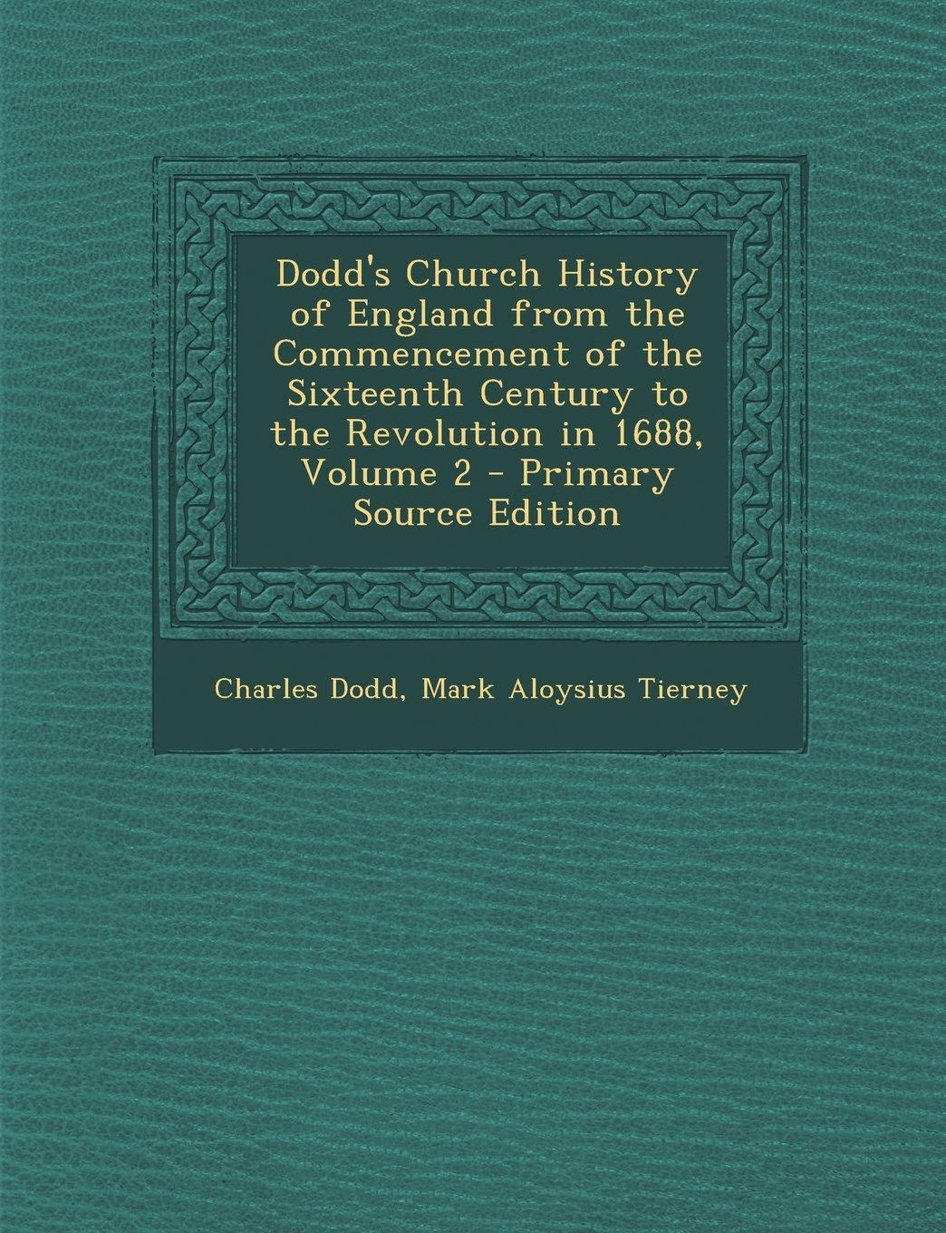 Dodd's Church History of England from the Commencement of the Sixteenth Century to the Revolution in 1688, Volume 2 ebook