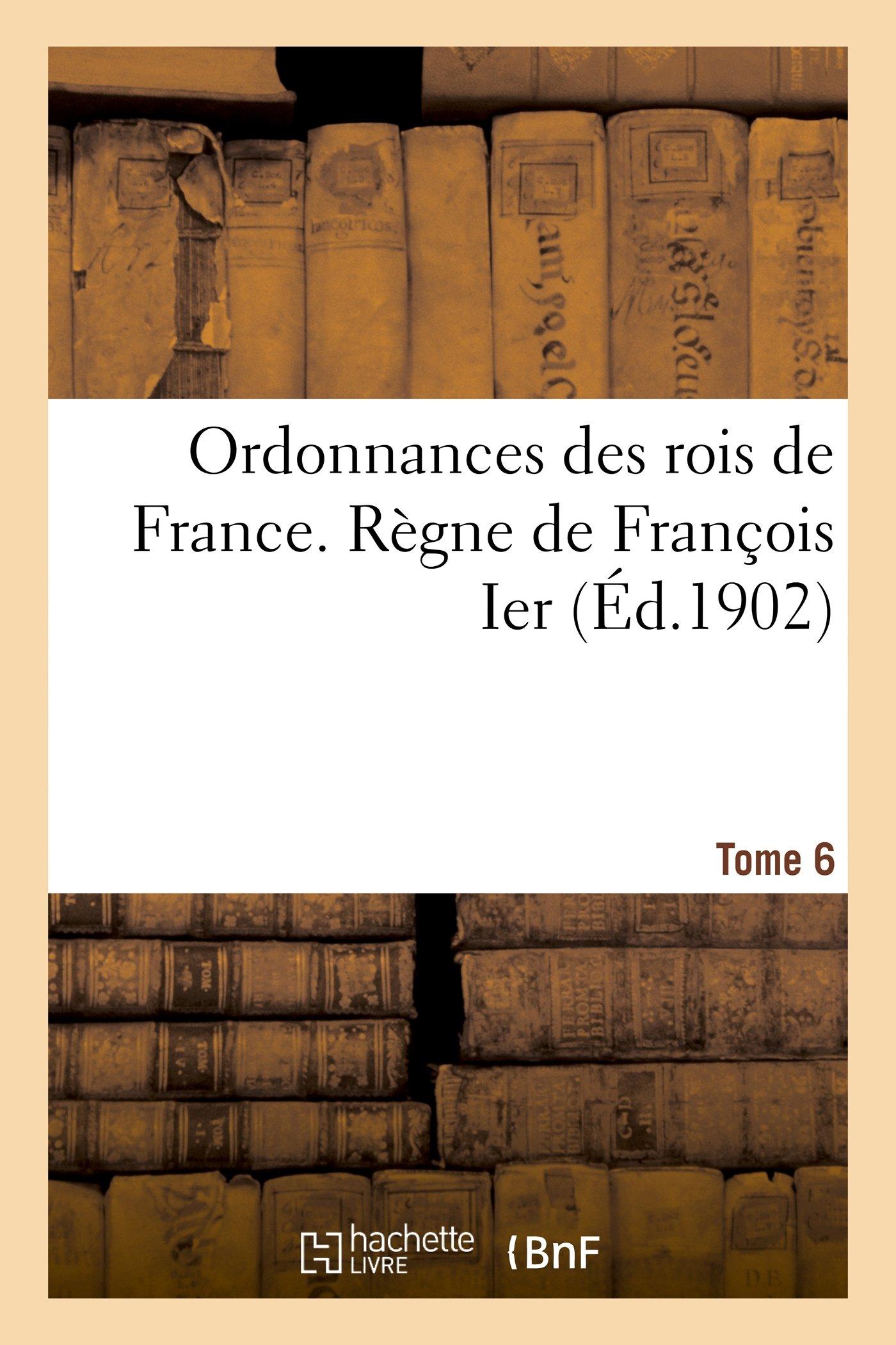 Download Ordonnances Des Rois de France. Regne de Francois Ier. Tome 6, Partie 1-3 (Histoire) (French Edition) pdf epub