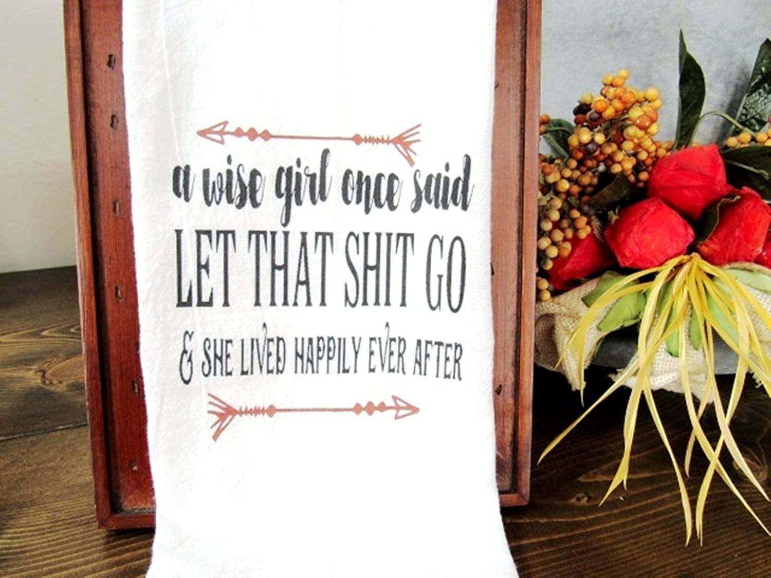 A wise girl once said Dish towel Funny Tea Towel 28x28 Kitchen Flour Sack Towel Farmhouse A wise girl once said let that shit go Sassy hostess gift fun gift Wine bag fs154