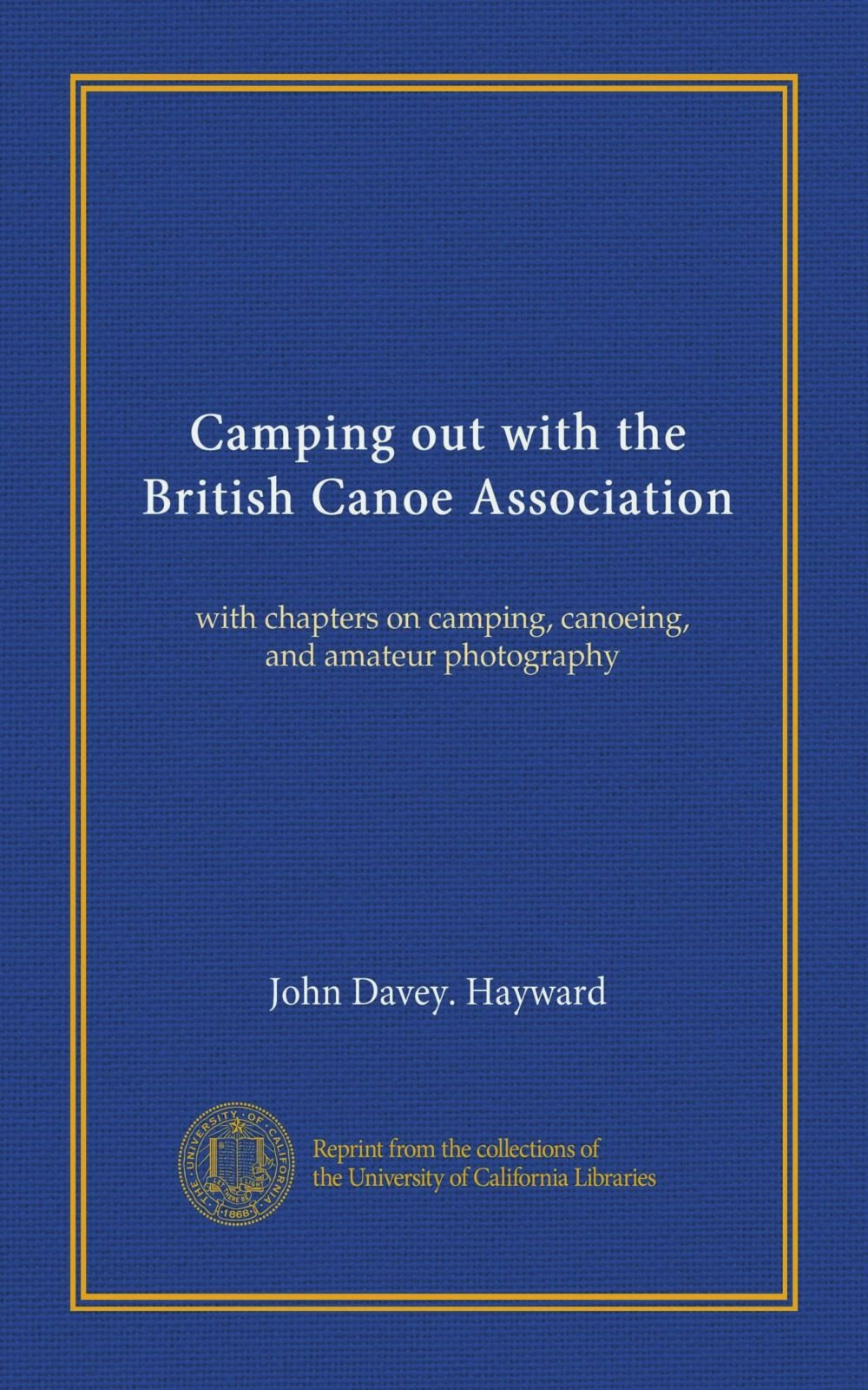 Read Online Camping out with the British Canoe Association: with chapters on camping, canoeing, and amateur photography PDF