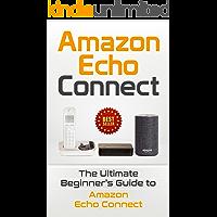Amazon Echo: Connect: The Ultimate Beginner's Guide to Amazon Echo Connect (Second Generation Echo, Echo Plus, Echo Spot Book 1) (English Edition)