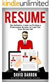 Resume: The Definitive Guide on Writing a Professional Resume to Land You Your Dream Job (English Edition)