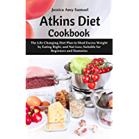 Atkins Diet Cookbook: The Life Changing Diet Plan to Shed Excess Weight by Eating Right, and Not Less; Suitable for…