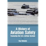 A History of Aviation Safety: Featuring the U.S. Airline System