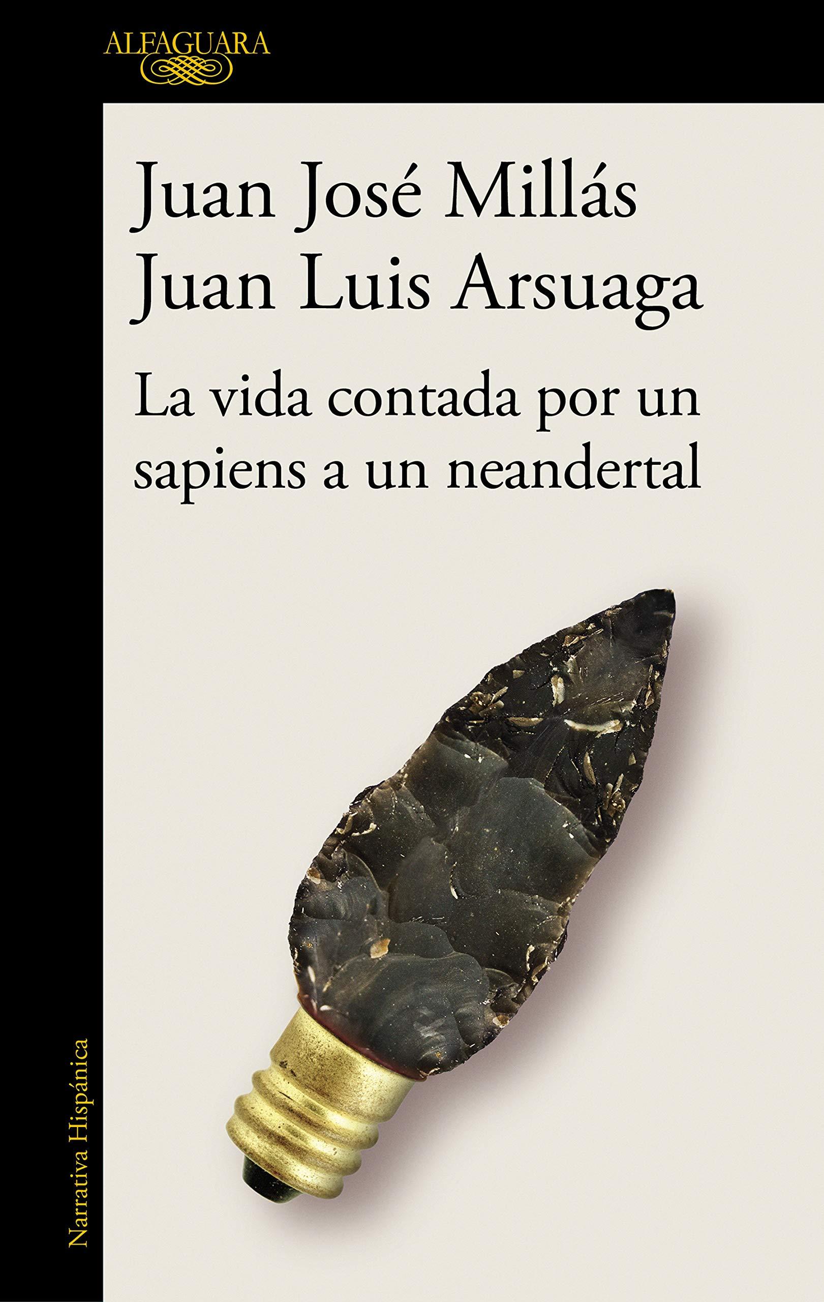 La vida contada por un sapiens a un neandertal Hispánica: Amazon.es: Millás, Juan José, Arsuaga, Juan Luis: Libros